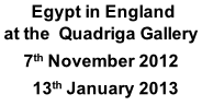 Egypt in England  at the  Quadriga Gallery 7th November 2012   13th January 2013